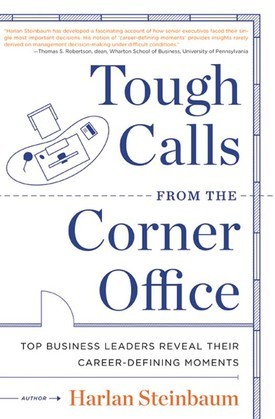 Tough Calls from the Corner Office: Top Business Leaders Reveal Their Career-Defining Moments