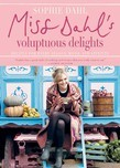 Miss Dahl's Voluptuous Delights: Recipes for Every Season, Mood, and Appetite