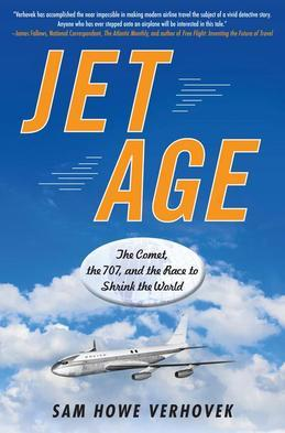 Jet Age: The Comet, the 707, and the Race to Shrink the World