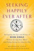 Seeking Happily Ever After: Navigating the Ups and Downs of Being Single Without LosingYour Mind(and Finding  Lasting Love Along the Way)
