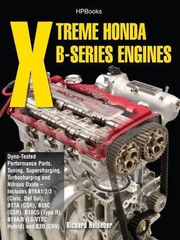 Xtreme Honda B-Series Engines HP1552: Dyno-Tested Performance Parts Combos, Supercharging, Turbocharging and NitrousOxide--Includes B16A1/2/3 (Civic,