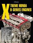 Xtreme Honda B-Series Engines HP1552: Dyno-Tested Performance Parts Combos, Supercharging, Turbocharging and Nitrous Oxide Includes B16A1/2/3 (Civic,