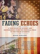 Fading Echoes: A True Story of Rivalry and Brotherhood from the Football Field to theFields ofHonor