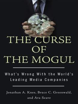 The Curse of the Mogul: What's Wrong with the World's Leading Media Companies