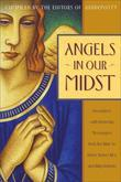Angels in Our Midst: Encounters with Heavenly Messengers from the Bible to Helen Steiner Rice and Bil ly Graham