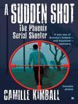 A Sudden Shot: The Phoenix Serial Shooter