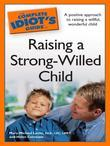 The Complete Idiot's Guide to Raising a Strong-Willed Child