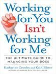 Working for You Isn't Working for Me: How to Get Ahead When Your Boss Holds You Back