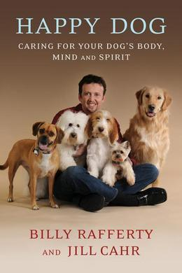 Happy Dog: Caring For Your Dog's Body, Mind and Spirit