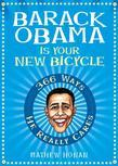 Barack Obama Is Your New Bicycle: 366 Ways He Really Cares