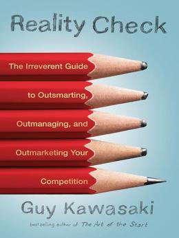 Reality Check: The Irreverent Guide to Outsmarting, Outmanaging, and Outmarketing Your Competition