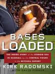Bases Loaded: The Inside Story of the Steroid Era in Baseball by the Central Figure in the Mit