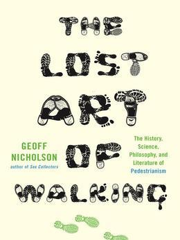 The Lost of Art of Walking: The History, Science, and Literature of Pedestrianism