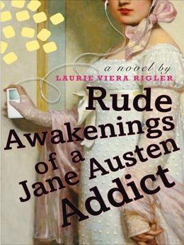 Rude Awakenings of a Jane Austen Addict: A Novel