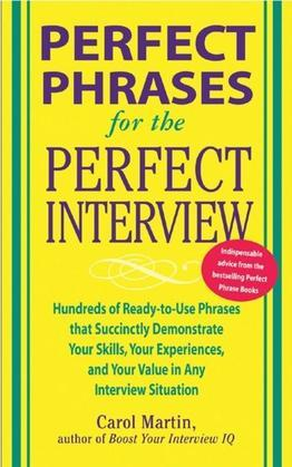 Perfect Phrases for the Perfect Interview: Hundreds of Ready-to-Use Phrases That Succinctly Demonstrate Your Skills, Your Experience and Your Value in