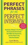 Perfect Phrases for the Perfect Interview : Hundreds of Ready-to-Use Phrases That Succinctly Demonstrate Your Skills, Your Experience and Your Value i