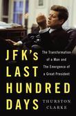 JFK's Last Hundred Days: The Transformation of a Man and the Emergence of a Great President