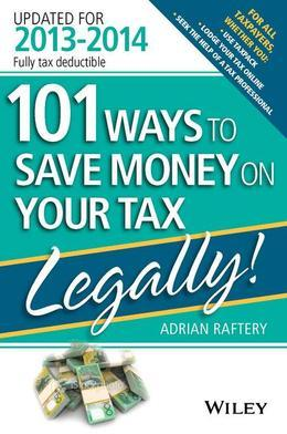 101 Ways to Save Money on Your Tax - Legally! 2013 - 2014