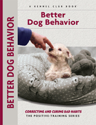 Better Dog Behavior and Training: Correcting and Curing Bad Habits