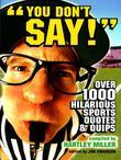 You Don't Say!: Over 1,000 Hilarious Sports Quotes and Quips