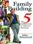 Family Building: The Five Fundamentals of Effective Parenting
