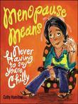 Menopause Means...: Never Having to Say You're Chilly