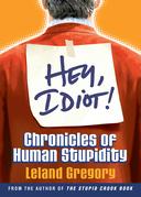 Hey, Idiot!: Chronicles of Human Stupidity