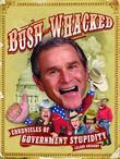 Bush-Whacked: Chronicles of Government Stupidity
