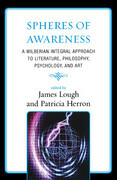 Spheres of Awareness: A Wilberian Integral Approach to Literature, Philosophy, Psychology, and Art