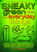 Sneaky Green Uses for Everyday Things: How to Craft Eco-Garments and Sneaky Snack Kits, Create Green Cleaners, and more