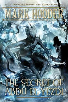 The Secret of Abdu El Yezdi: A Burton & Swinburne Adventure