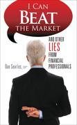 Can Beat the Market : And Other Lies From Financial Professionals
