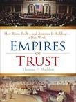 Empires of Trust: How Rome Built--and America Is Building--a New World