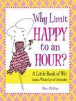 Why Limit Happy to an Hour?: A Little Book of Wit (and a Whole Lot of Attitude)