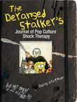 The Deranged Stalker's Journal to Pop Culture Shock Therapy