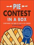 Pie Contest in a Box: Everything You Need to Host a Pie Contest