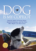 Dog Is My Copilot: Rescue Tales of Flying Dogs, Second Chances, and the Hero Who Might Live Next Door