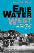 Erie Water West: A History of the Erie Canal, 1792-1854