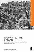An Architecture of Parts: Architects, Building Workers, and Industrialization in Britain 1940-1970