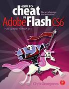How to Cheat in Adobe Flash CS6: The Art of Design and Animation: The Art of Design and Animation