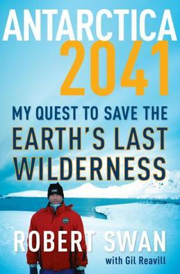 Antarctica 2041: My Quest to Save the Earth's Last Wilderness