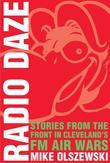 Radio Daze: Stories From the Front in Cleveland's FM Air Way