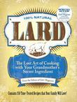 Lard: The Lost Art of Cooking with Your Grandmother's Secret Ingredient
