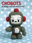 Crobots: 20 Amigurumi Robots to Make