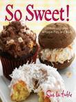 So Sweet!: Cookies, Cupcakes, Whoopie Pies, and More