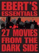 27 Movies from the Dark Side: Ebert's Essentials