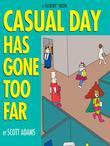 Casual Day Has Gone Too Far: A Dilbert Book