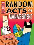 Scott Adams - Random Acts of Management: A Dilbert Book