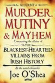 Murder, Mutiny & Mayhem: The Blackest-Hearted Villains from Irish History