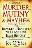 Murder, Mutiny & Mayhem: The Blackest-Hearted Villains from Irish History